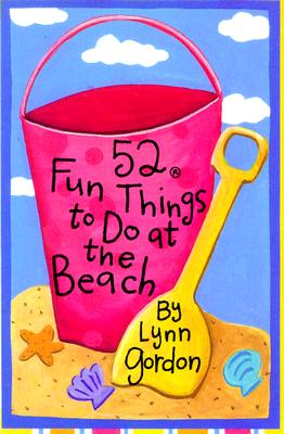52 Fun Things to Do at the Beach By Gordon, Lynn/ Johnson, Karen (ILT)